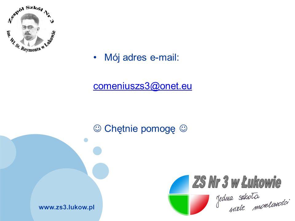 www.zs3.lukow.pl Company LOGO Mój adres e-mail: comeniuszs3@onet.eu Chętnie pomogę
