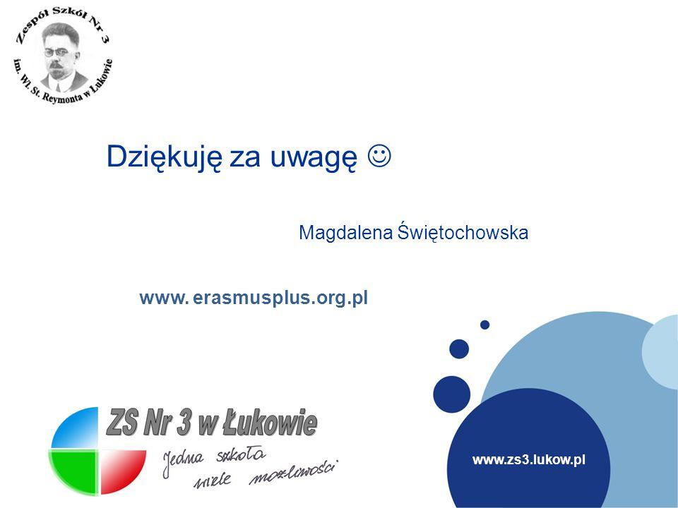 www.zs3.lukow.pl ZS Nr 3 Łuków www. www. erasmusplus.org.pl Dziękuję za uwagę Magdalena Świętochowska