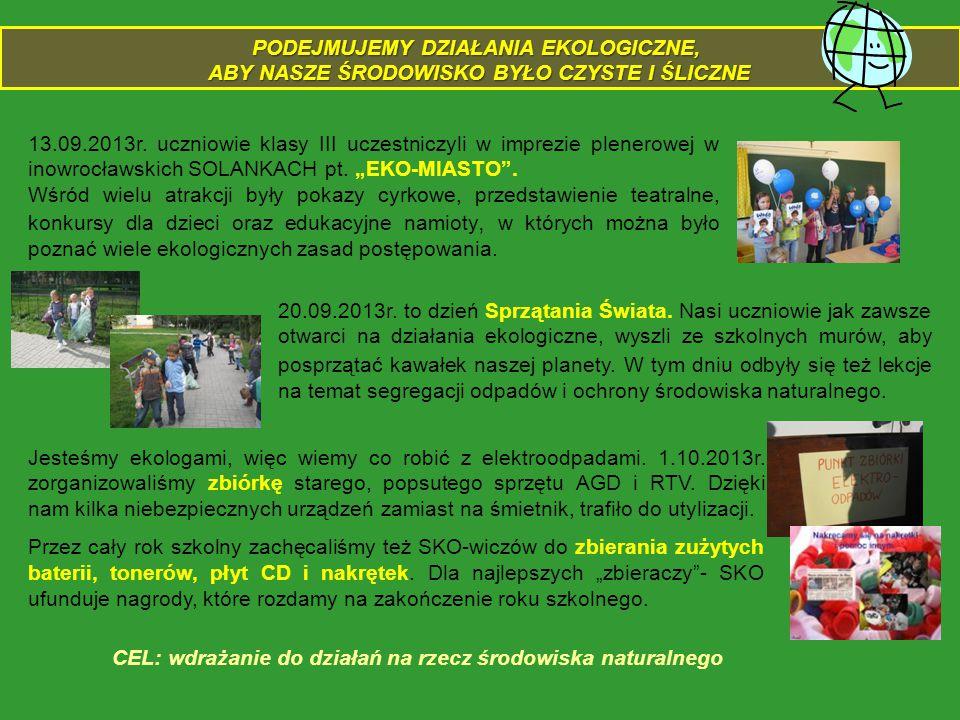 PODEJMUJEMY DZIAŁANIA EKOLOGICZNE, ABY NASZE ŚRODOWISKO BYŁO CZYSTE I ŚLICZNE ABY NASZE ŚRODOWISKO BYŁO CZYSTE I ŚLICZNE 13.09.2013r. uczniowie klasy