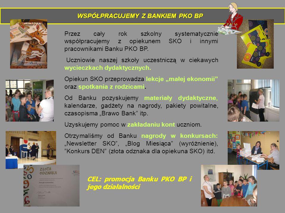 WSPÓŁPRACUJEMY Z BANKIEM PKO BP Przez cały rok szkolny systematycznie współpracujemy z opiekunem SKO i innymi pracownikami Banku PKO BP.