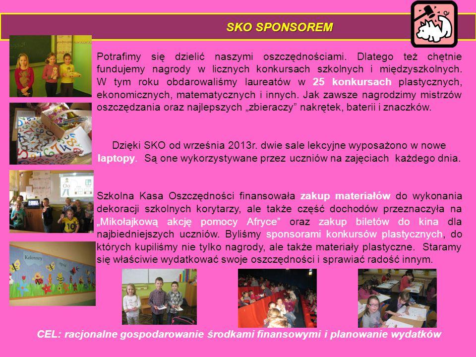 SKO SPONSOREM Potrafimy się dzielić naszymi oszczędnościami. Dlatego też chętnie fundujemy nagrody w licznych konkursach szkolnych i międzyszkolnych.