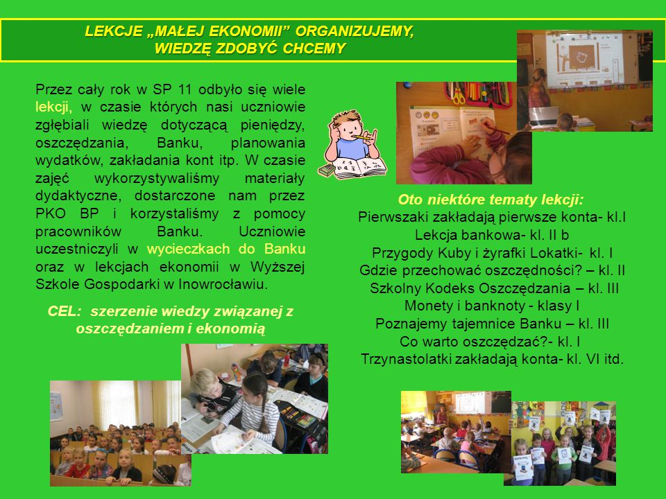 Przez cały rok w SP 11 odbyło się wiele lekcji, w czasie których nasi uczniowie zgłębiali wiedzę dotyczącą pieniędzy, oszczędzania, Banku, planowania