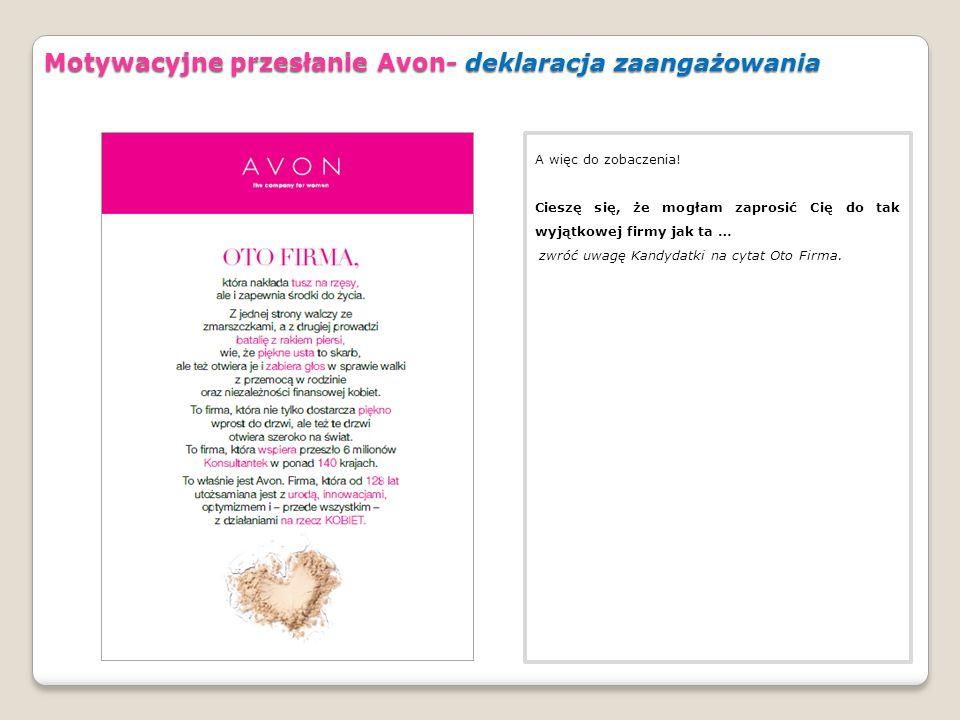 A więc do zobaczenia! Cieszę się, że mogłam zaprosić Cię do mojego Zespołu oraz do tak wyjątkowej firmy jak ta … Motywacyjne przesłanie Avon- deklarac