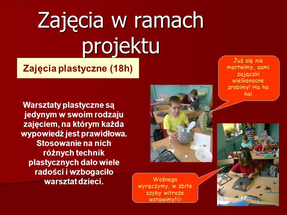 Zajęcia w ramach projektu Zajęcia plastyczne (18h) Warsztaty plastyczne są jedynym w swoim rodzaju zajęciem, na którym każda wypowiedź jest prawidłowa