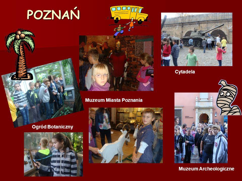 POZNAŃ Cytadela Muzeum Archeologiczne Ogród Botaniczny Muzeum Miasta Poznania