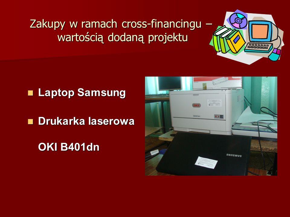 Laptop Samsung Laptop Samsung Drukarka laserowa OKI B401dn Drukarka laserowa OKI B401dn Zakupy w ramach cross-financingu – wartością dodaną projektu