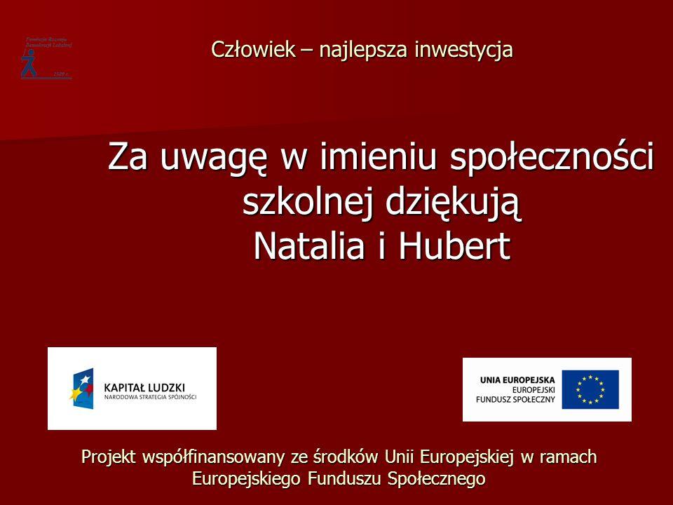 Za uwagę w imieniu społeczności szkolnej dziękują Natalia i Hubert Projekt współfinansowany ze środków Unii Europejskiej w ramach Europejskiego Fundus