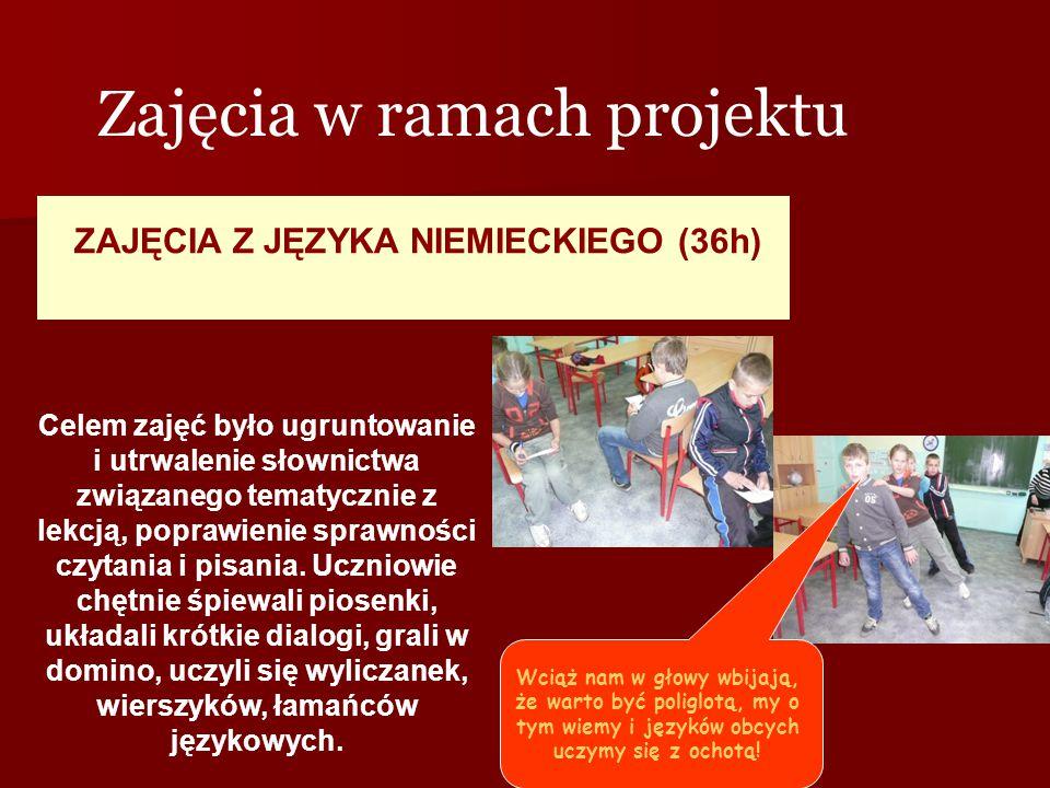 Zajęcia w ramach projektu ZAJĘCIA Z JĘZYKA NIEMIECKIEGO (36h) Celem zajęć było ugruntowanie i utrwalenie słownictwa związanego tematycznie z lekcją, p
