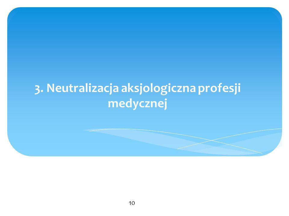 3. Neutralizacja aksjologiczna profesji medycznej 10