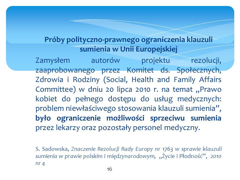 Próby polityczno-prawnego ograniczenia klauzuli sumienia w Unii Europejskiej Zamysłem autorów projektu rezolucji, zaaprobowanego przez Komitet ds. Spo