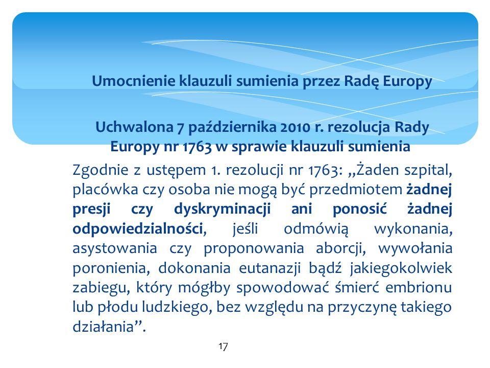 Umocnienie klauzuli sumienia przez Radę Europy Uchwalona 7 października 2010 r. rezolucja Rady Europy nr 1763 w sprawie klauzuli sumienia Zgodnie z us