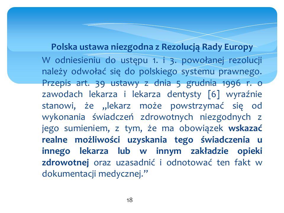 Polska ustawa niezgodna z Rezolucją Rady Europy W odniesieniu do ustępu 1. i 3. powołanej rezolucji należy odwołać się do polskiego systemu prawnego.