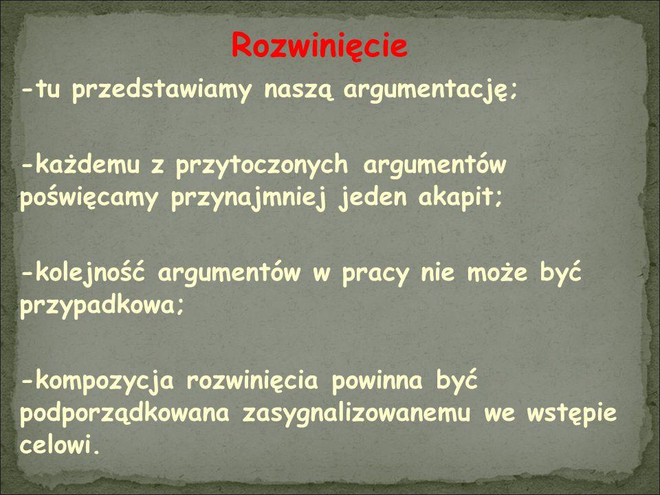 Rozwinięcie -tu przedstawiamy naszą argumentację; -każdemu z przytoczonych argumentów poświęcamy przynajmniej jeden akapit; -kolejność argumentów w pr