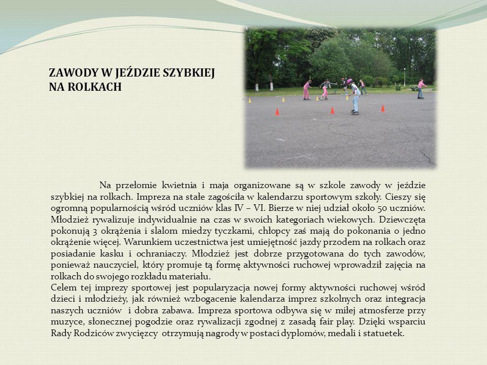 ZAWODY W JEŹDZIE SZYBKIEJ NA ROLKACH Na przełomie kwietnia i maja organizowane są w szkole zawody w jeździe szybkiej na rolkach.