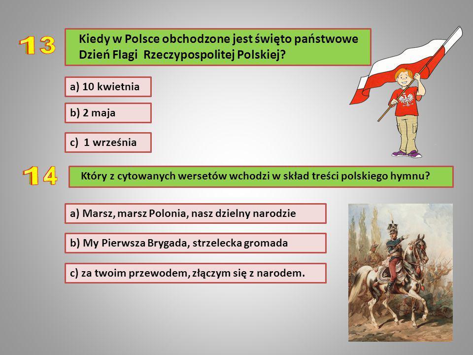 Kiedy w Polsce obchodzone jest święto państwowe Dzień Flagi Rzeczypospolitej Polskiej? c) 1 września b) 2 maja a) 10 kwietnia c) za twoim przewodem, z