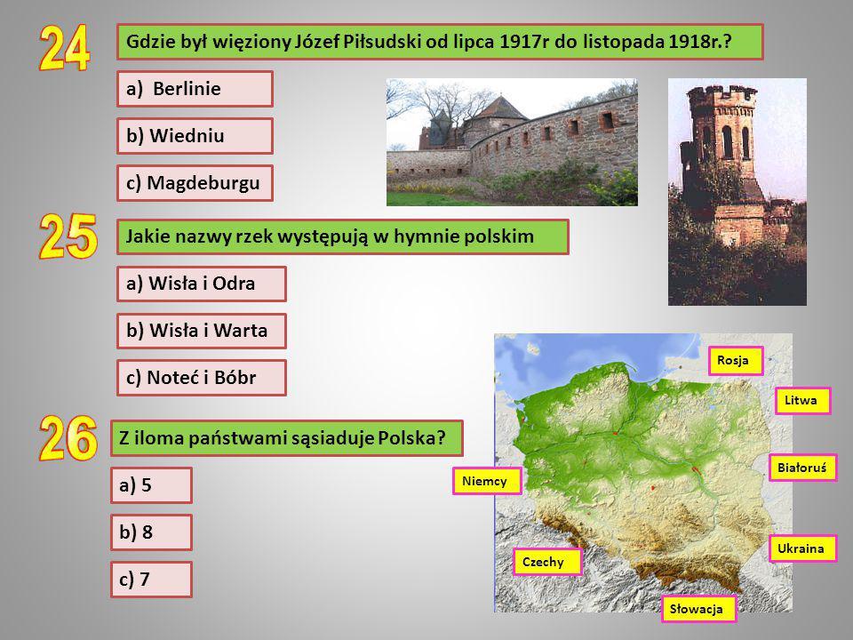 Gdzie był więziony Józef Piłsudski od lipca 1917r do listopada 1918r.? c) Magdeburgu b) Wiedniu a) Berlinie Jakie nazwy rzek występują w hymnie polski