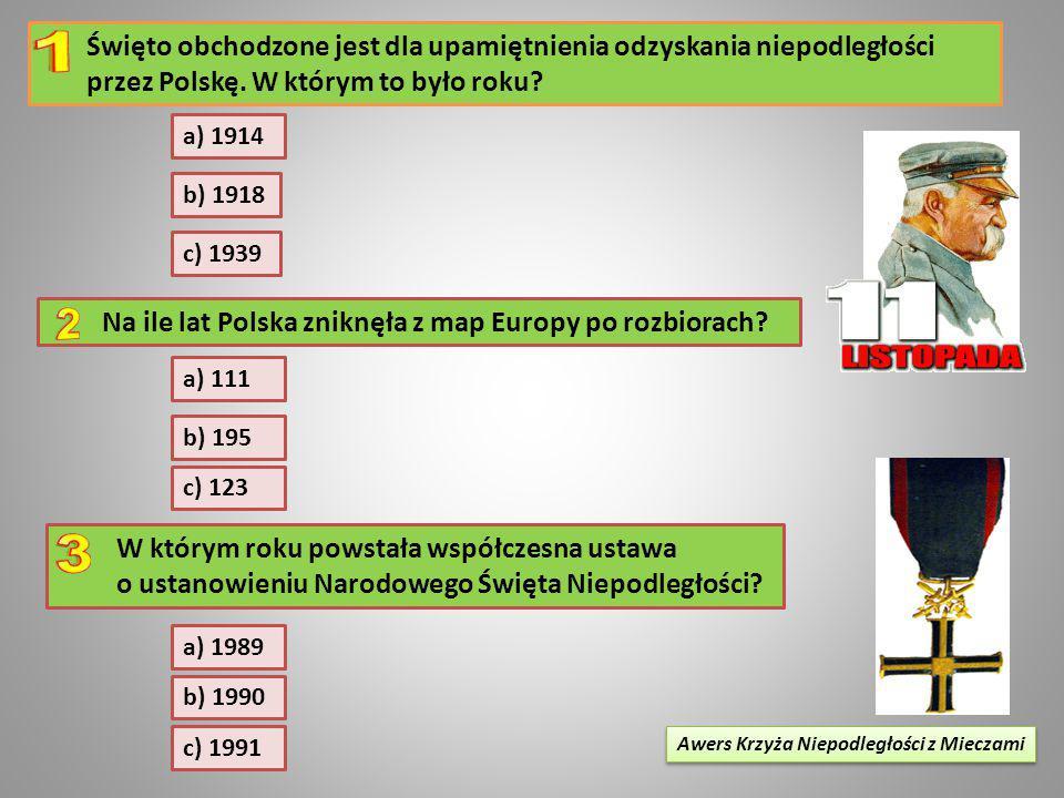 Święto obchodzone jest dla upamiętnienia odzyskania niepodległości przez Polskę. W którym to było roku? a) 1914 b) 1918 c) 1939 Na ile lat Polska znik