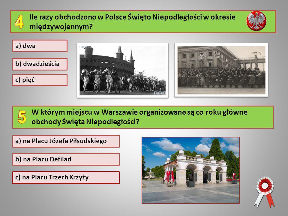 Ile razy obchodzono w Polsce Święto Niepodległości w okresie międzywojennym? a) dwa b) dwadzieścia c) pięć W którym miejscu w Warszawie organizowane s