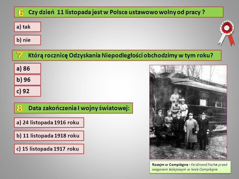 Czy dzień 11 listopada jest w Polsce ustawowo wolny od pracy ? b) nie a) tak Którą rocznicę Odzyskania Niepodległości obchodzimy w tym roku? c) 92 b)
