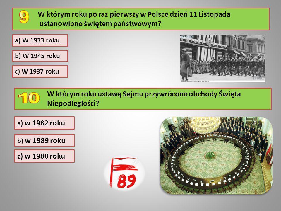 W którym roku po raz pierwszy w Polsce dzień 11 Listopada ustanowiono świętem państwowym? W którym roku ustawą Sejmu przywrócono obchody Święta Niepod