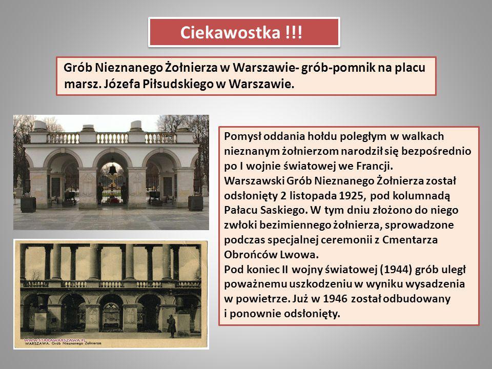 Ciekawostka !!! Grób Nieznanego Żołnierza w Warszawie- grób-pomnik na placu marsz. Józefa Piłsudskiego w Warszawie. Pomysł oddania hołdu poległym w wa