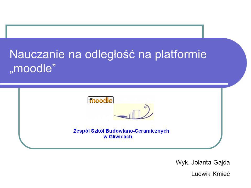 """Nauczanie na odległość na platformie """"moodle Wyk. Jolanta Gajda Ludwik Kmieć"""