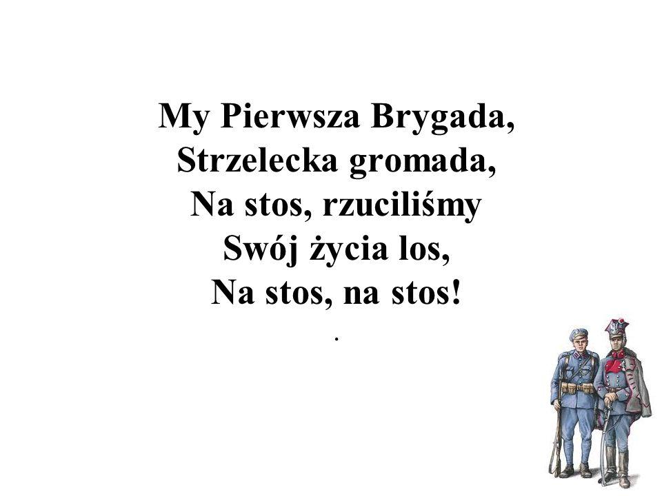 My Pierwsza Brygada, Strzelecka gromada, Na stos, rzuciliśmy Swój życia los, Na stos, na stos!.