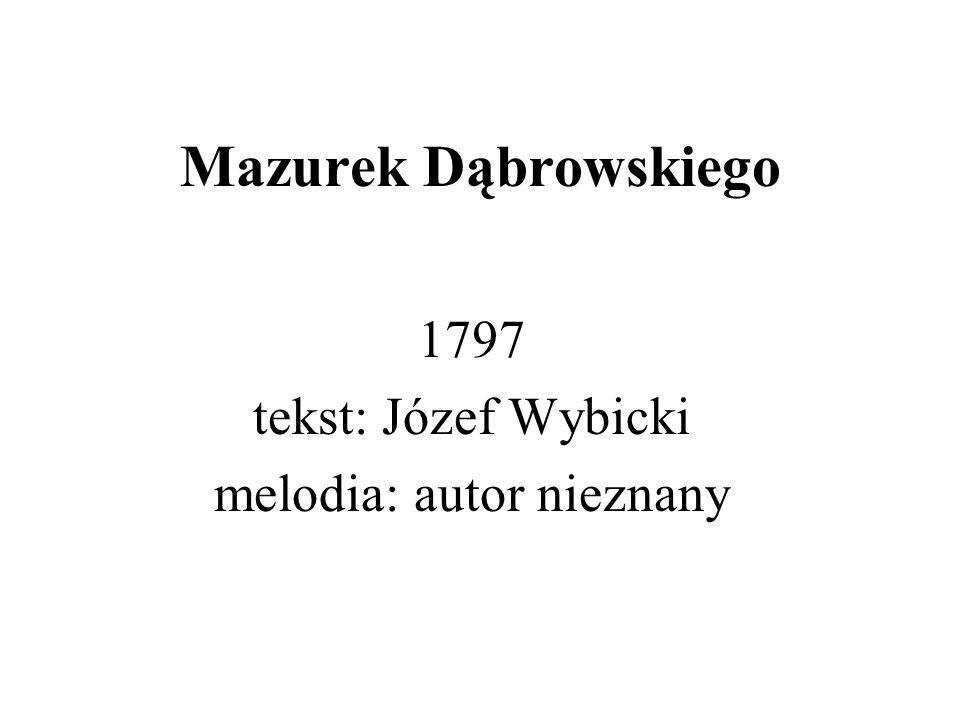 Mazurek Dąbrowskiego 1797 tekst: Józef Wybicki melodia: autor nieznany