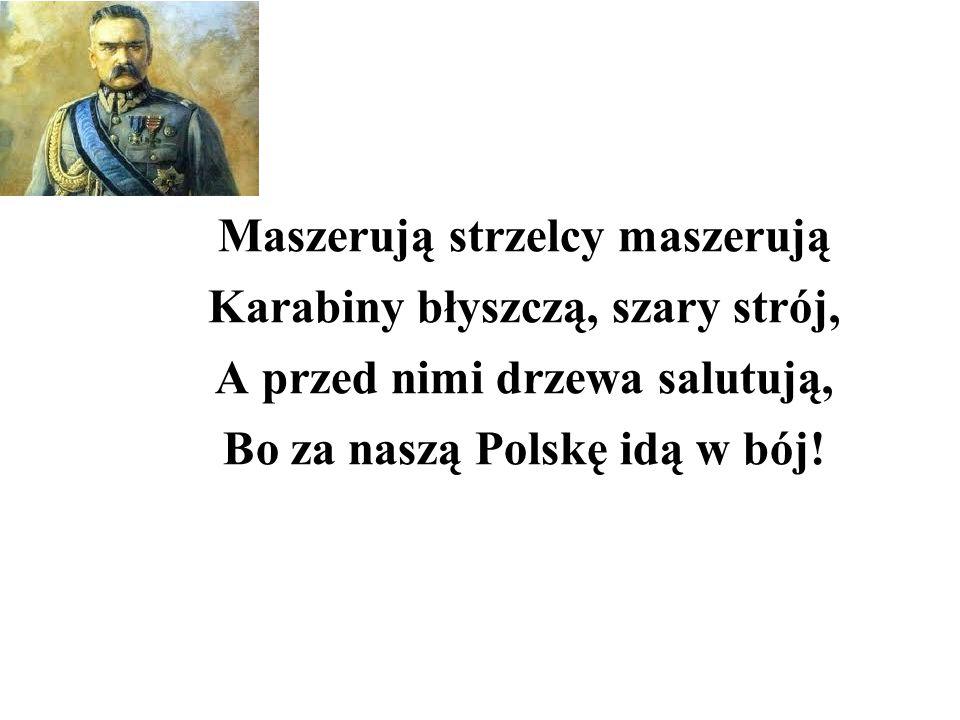 Maszerują strzelcy maszerują Karabiny błyszczą, szary strój, A przed nimi drzewa salutują, Bo za naszą Polskę idą w bój!
