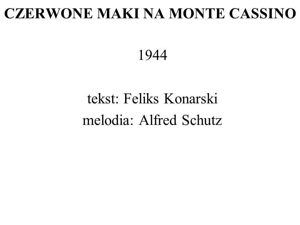 CZERWONE MAKI NA MONTE CASSINO 1944 tekst: Feliks Konarski melodia: Alfred Schutz