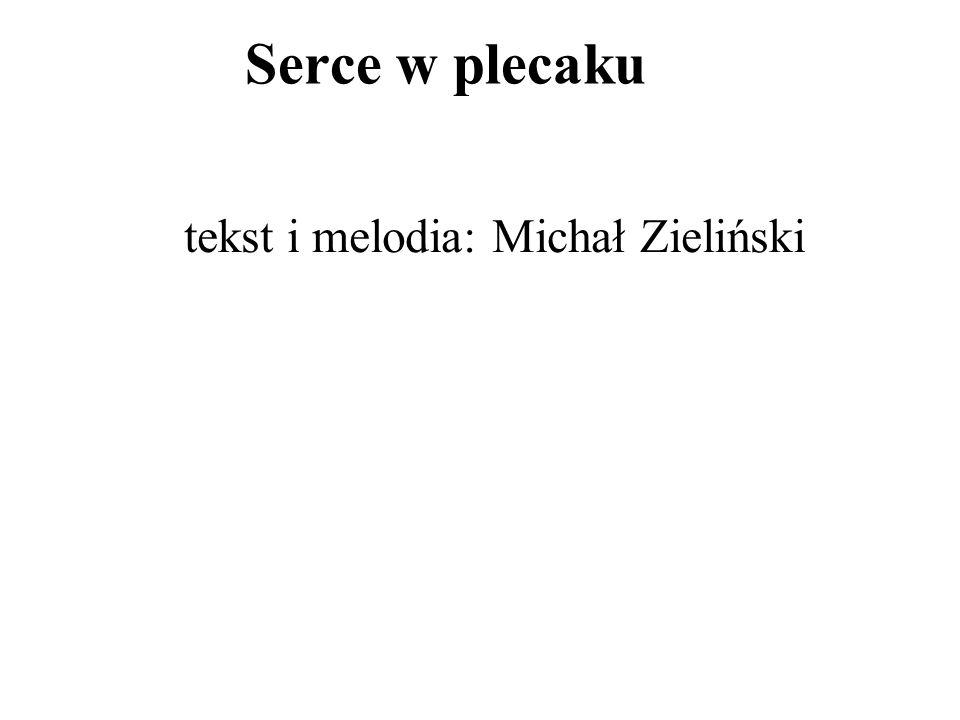 Serce w plecaku tekst i melodia: Michał Zieliński