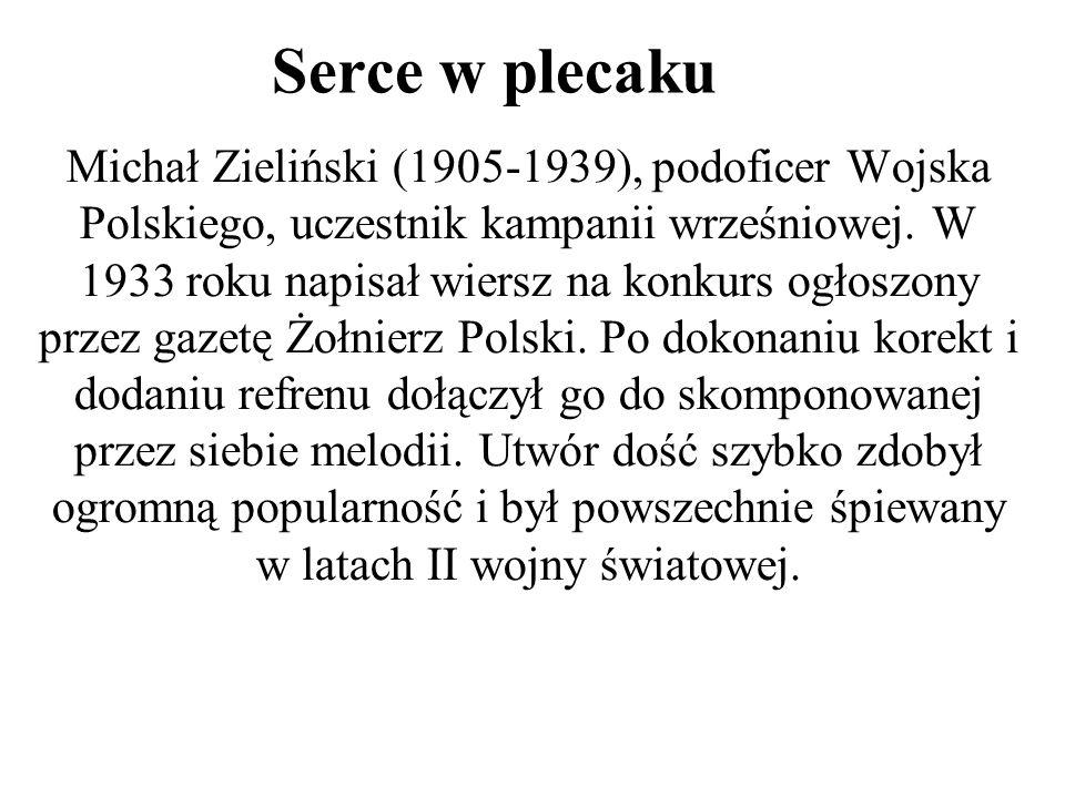 Serce w plecaku Michał Zieliński (1905-1939), podoficer Wojska Polskiego, uczestnik kampanii wrześniowej. W 1933 roku napisał wiersz na konkurs ogłosz