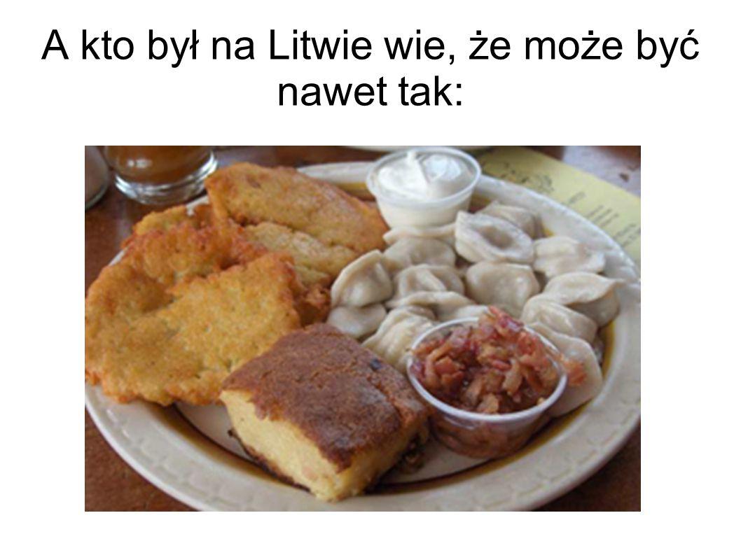 A kto był na Litwie wie, że może być nawet tak: