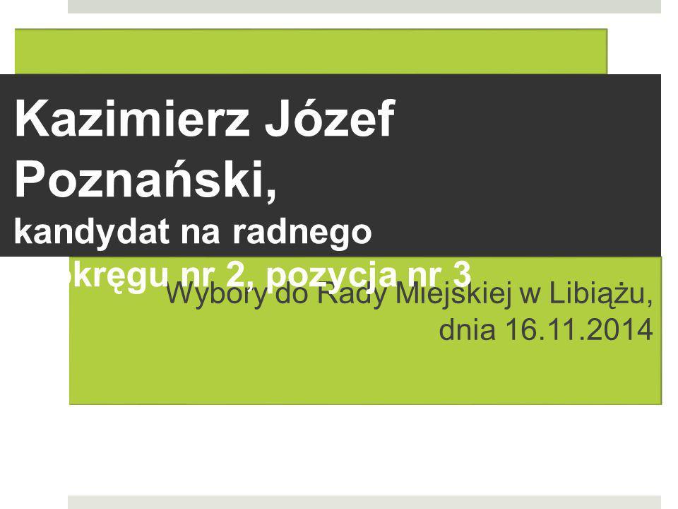 Wybory do Rady Miejskiej w Libiążu, dnia 16.11.2014 Kazimierz Józef Poznański, kandydat na radnego w okręgu nr 2, pozycja nr 3