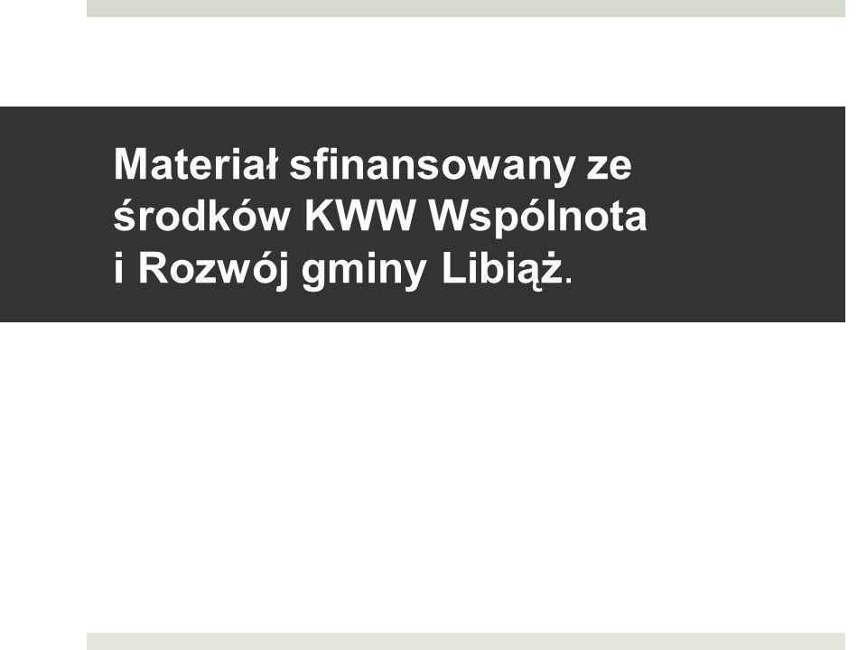 Materiał sfinansowany ze środków KWW Wspólnota i Rozwój gminy Libiąż.