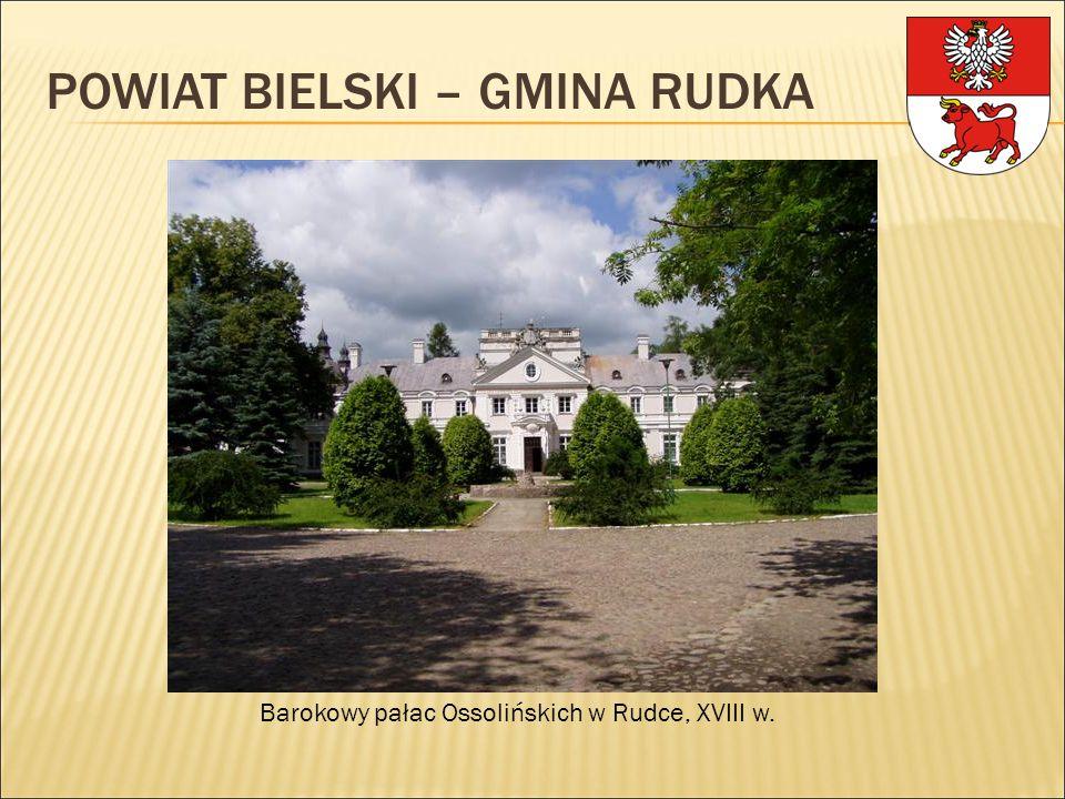 Barokowy pałac Ossolińskich w Rudce, XVIII w. POWIAT BIELSKI – GMINA RUDKA