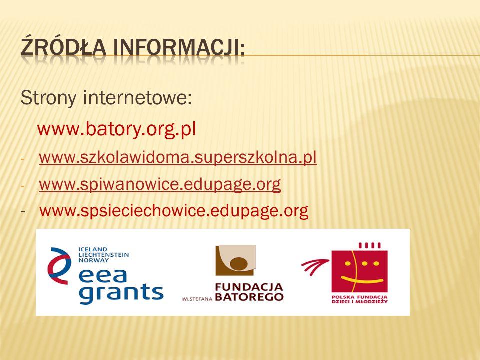 Strony internetowe: www.batory.org.pl - www.szkolawidoma.superszkolna.pl www.szkolawidoma.superszkolna.pl - www.spiwanowice.edupage.org www.spiwanowice.edupage.org - www.spsieciechowice.edupage.org