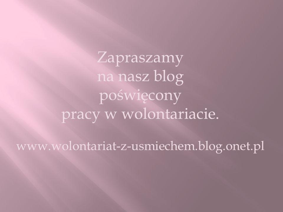 Zapraszamy na nasz blog poświęcony pracy w wolontariacie. www.wolontariat-z-usmiechem.blog.onet.pl