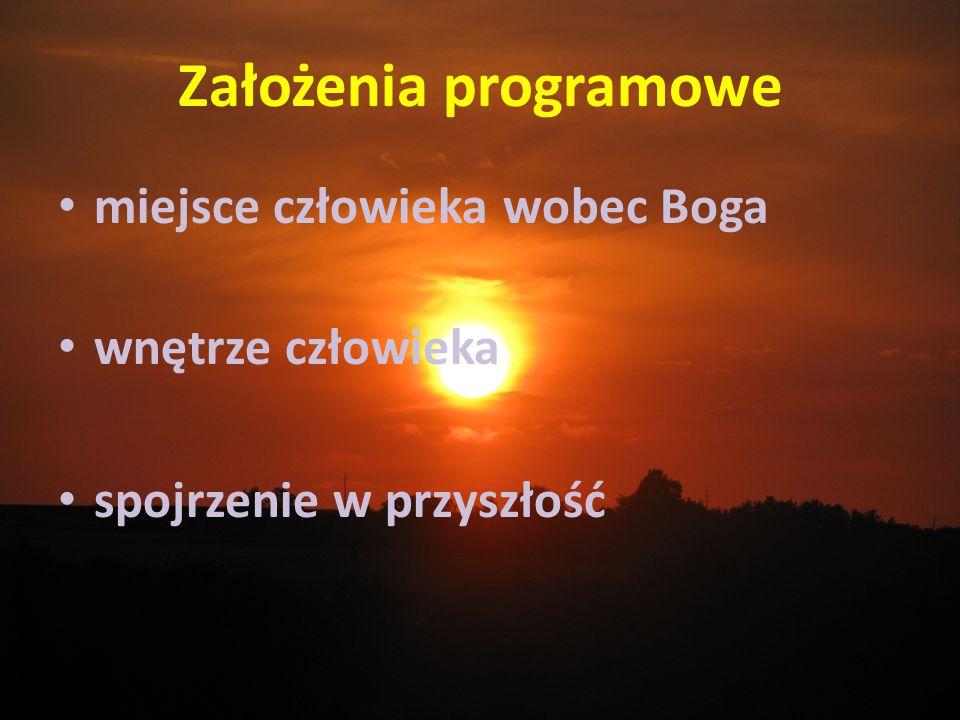 Założenia programowe miejsce człowieka wobec Boga wnętrze człowieka spojrzenie w przyszłość