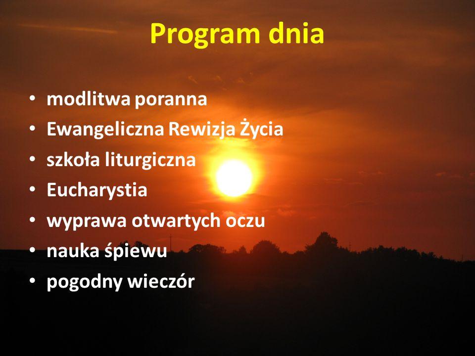 Program dnia modlitwa poranna Ewangeliczna Rewizja Życia szkoła liturgiczna Eucharystia wyprawa otwartych oczu nauka śpiewu pogodny wieczór