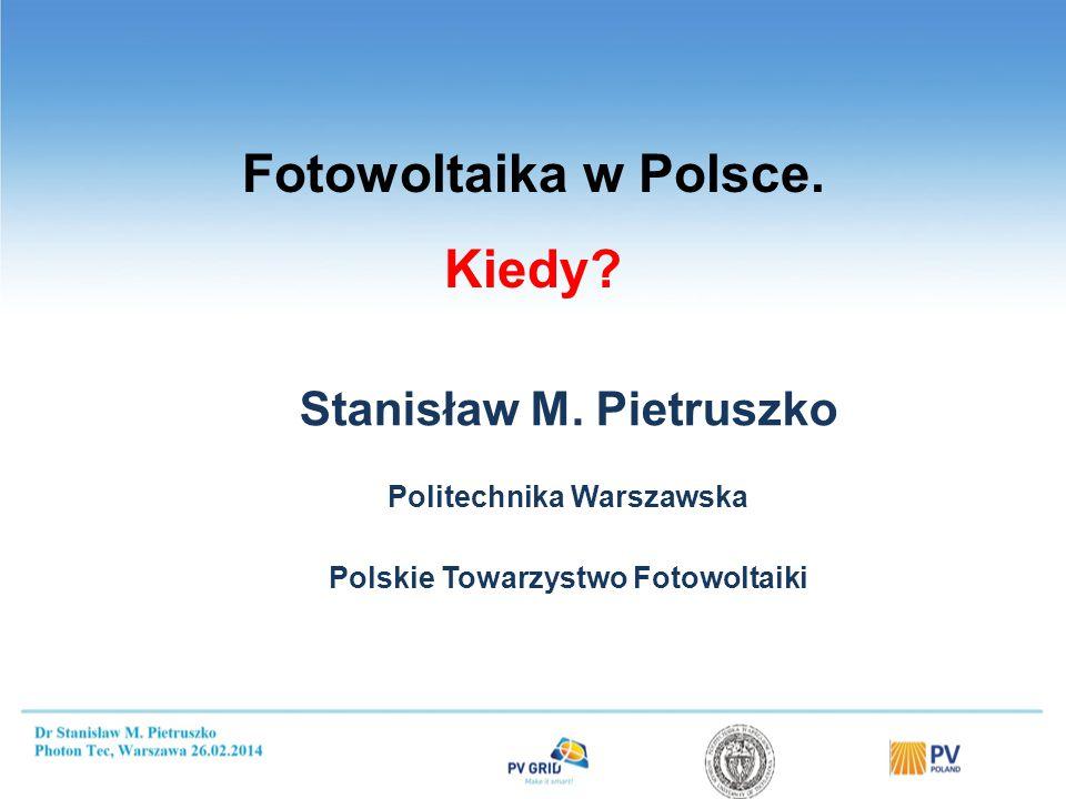 Fotowoltaika w Polsce. Kiedy? Stanisław M. Pietruszko Politechnika Warszawska Polskie Towarzystwo Fotowoltaiki