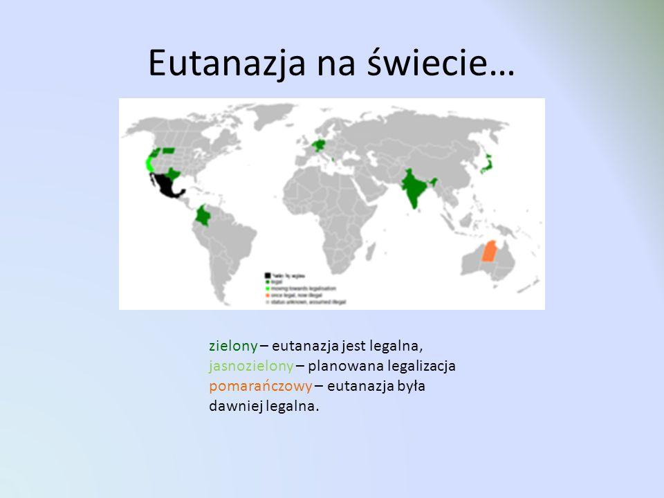 Eutanazja na świecie… zielony – eutanazja jest legalna, jasnozielony – planowana legalizacja pomarańczowy – eutanazja była dawniej legalna.