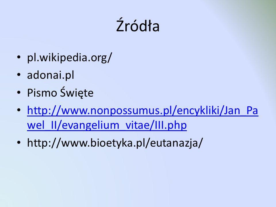 Źródła pl.wikipedia.org/ adonai.pl Pismo Święte http://www.nonpossumus.pl/encykliki/Jan_Pa wel_II/evangelium_vitae/III.php http://www.nonpossumus.pl/e