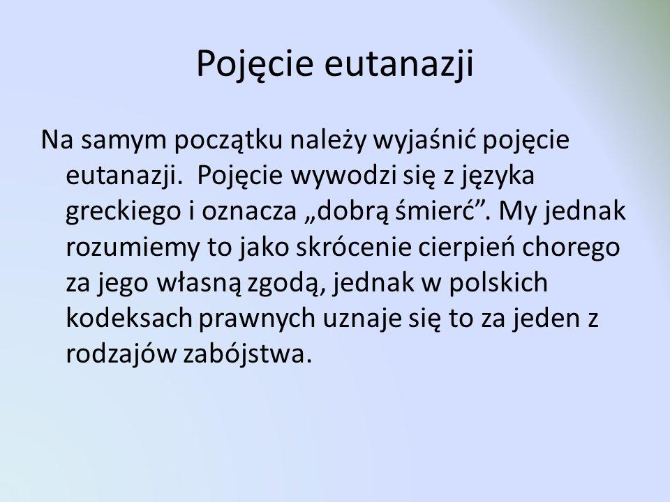 Eutanazja w oczach Polaków Jak wspomniałam już wcześniej eutanazja w Polsce uznawana jest za rodzaj zabójstwa, karanego jednak w sposób łagodny.