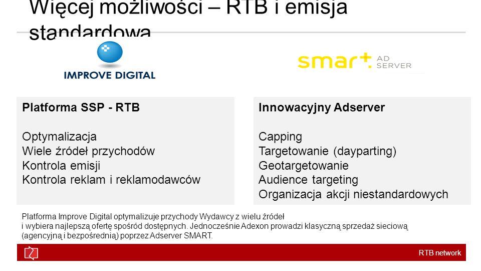RTB network Innowacyjny Adserver Capping Targetowanie (dayparting) Geotargetowanie Audience targeting Organizacja akcji niestandardowych Platforma SSP - RTB Optymalizacja Wiele źródeł przychodów Kontrola emisji Kontrola reklam i reklamodawców Więcej możliwości – RTB i emisja standardowa Platforma Improve Digital optymalizuje przychody Wydawcy z wielu źródeł i wybiera najlepszą ofertę spośród dostępnych.
