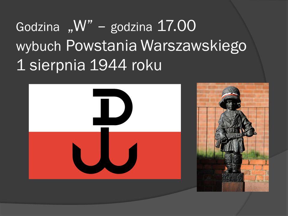 """Godzina """"W"""" – godzina 17.00 wybuch Powstania Warszawskiego 1 sierpnia 1944 roku."""