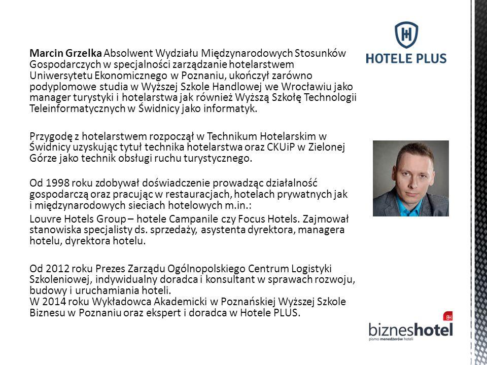 Marcin Grzelka Absolwent Wydziału Międzynarodowych Stosunków Gospodarczych w specjalności zarządzanie hotelarstwem Uniwersytetu Ekonomicznego w Poznan