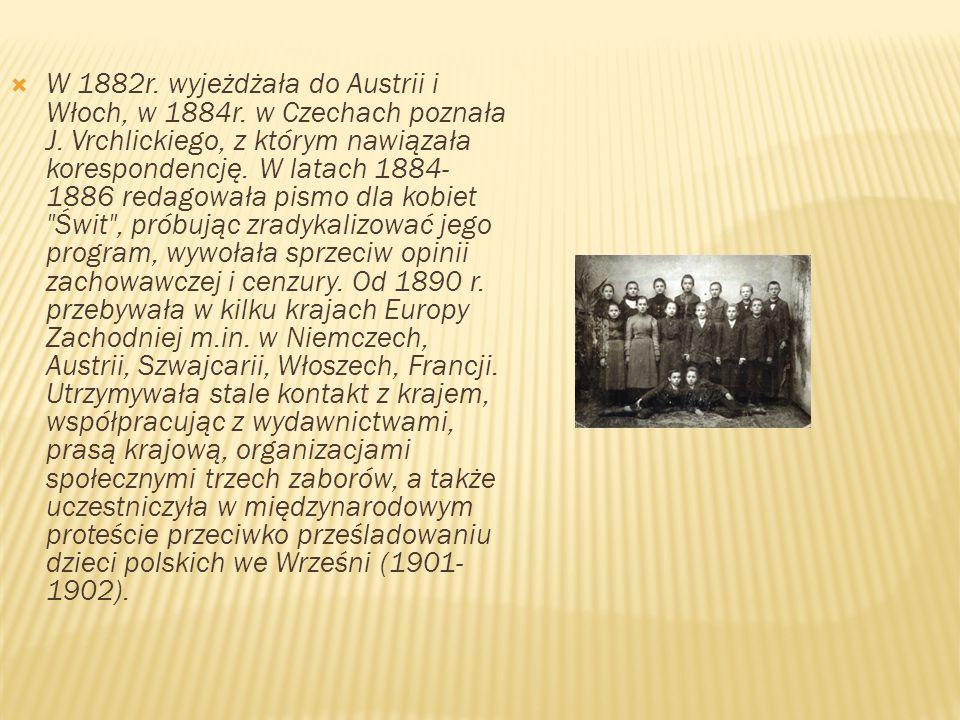  W 1882r. wyjeżdżała do Austrii i Włoch, w 1884r. w Czechach poznała J. Vrchlickiego, z którym nawiązała korespondencję. W latach 1884- 1886 redagowa