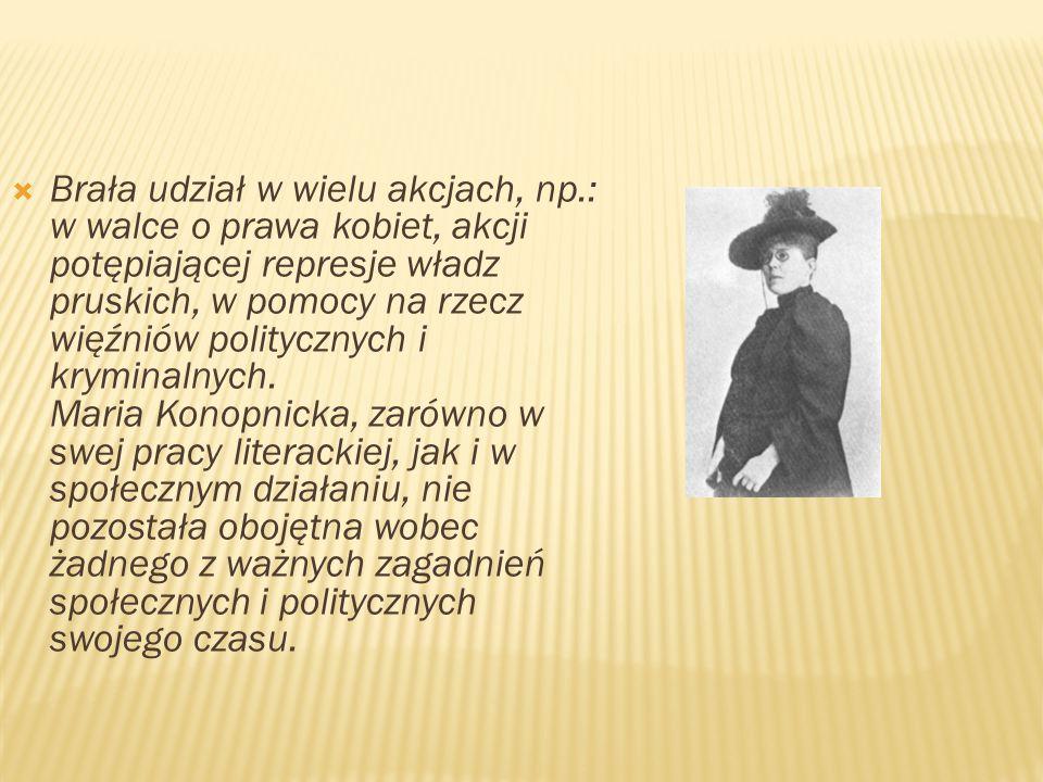  Brała udział w wielu akcjach, np.: w walce o prawa kobiet, akcji potępiającej represje władz pruskich, w pomocy na rzecz więźniów politycznych i kry