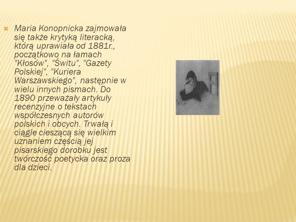  Maria Konopnicka zajmowała się także krytyką literacką, którą uprawiała od 1881r., początkowo na łamach